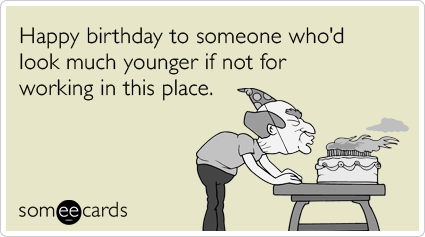 2391 2393 Coworker Aging Younger Work Office Birthday Ecards Someecards